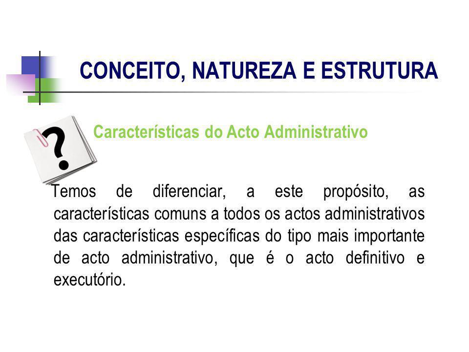 Características do Acto Administrativo Temos de diferenciar, a este propósito, as características comuns a todos os actos administrativos das caracter