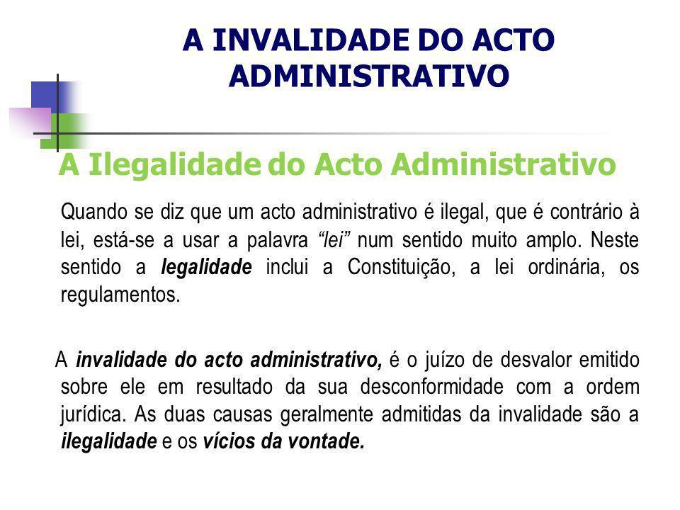 A INVALIDADE DO ACTO ADMINISTRATIVO A Ilegalidade do Acto Administrativo Quando se diz que um acto administrativo é ilegal, que é contrário à lei, est