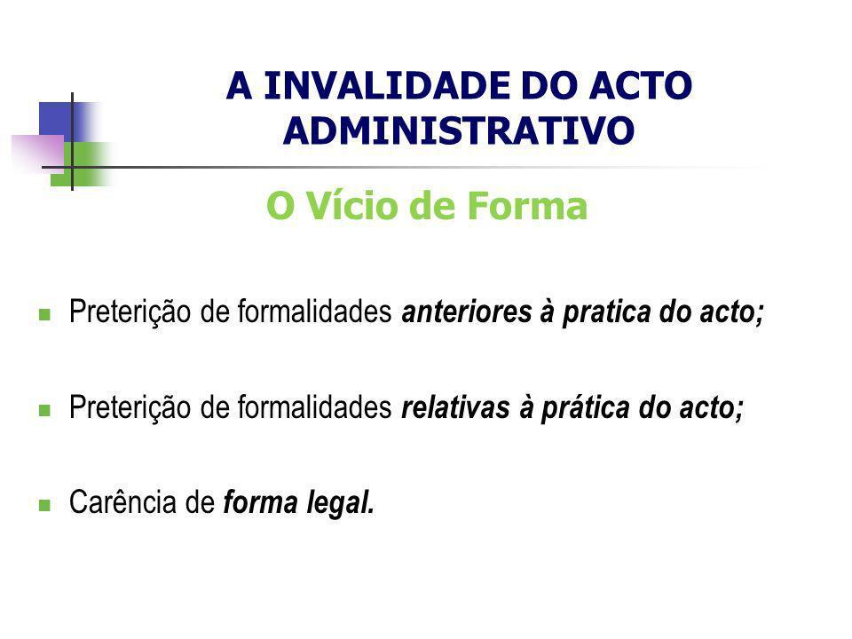 O Vício de Forma Preterição de formalidades anteriores à pratica do acto; Preterição de formalidades relativas à prática do acto; Carência de forma le