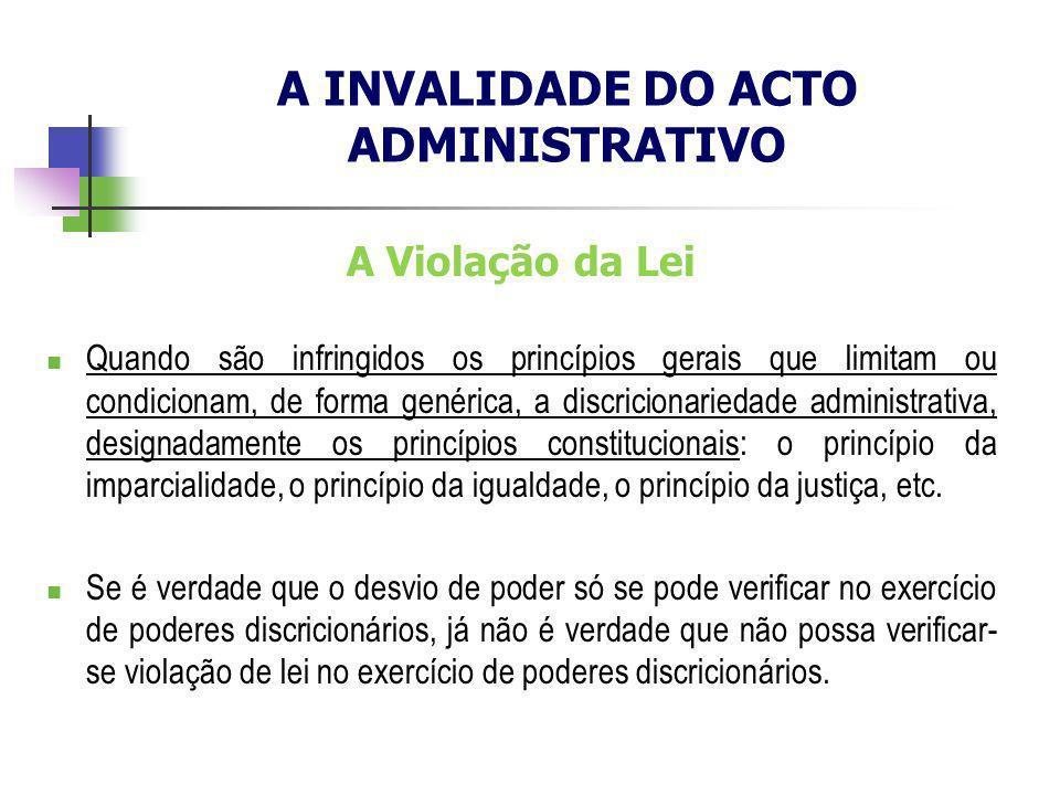 A Violação da Lei Quando são infringidos os princípios gerais que limitam ou condicionam, de forma genérica, a discricionariedade administrativa, desi
