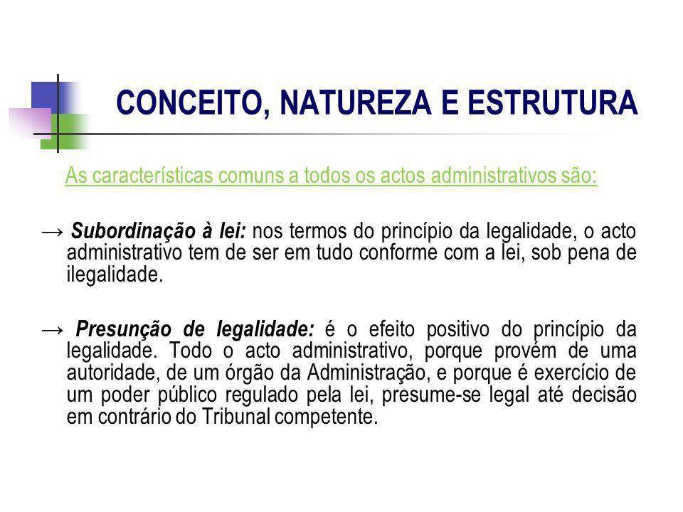 As características comuns a todos os actos administrativos são: Subordinação à lei: nos termos do princípio da legalidade, o acto administrativo tem d