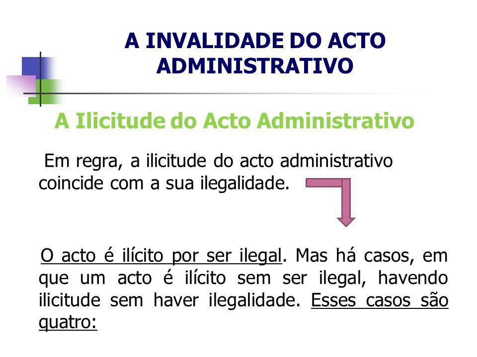 A Ilicitude do Acto Administrativo Em regra, a ilicitude do acto administrativo coincide com a sua ilegalidade. O acto é ilícito por ser ilegal. Mas h