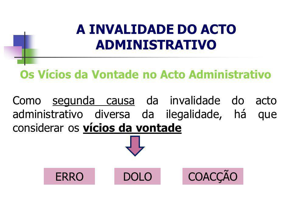 A INVALIDADE DO ACTO ADMINISTRATIVO Como segunda causa da invalidade do acto administrativo diversa da ilegalidade, há que considerar os vícios da von