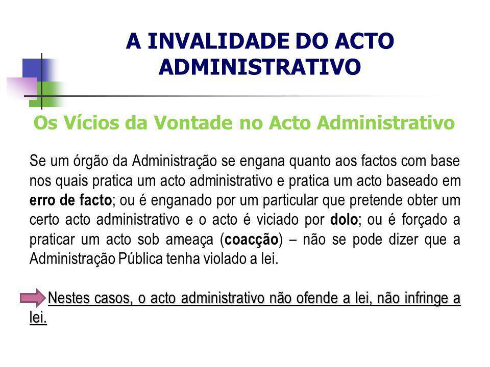 A INVALIDADE DO ACTO ADMINISTRATIVO Os Vícios da Vontade no Acto Administrativo Se um órgão da Administração se engana quanto aos factos com base nos