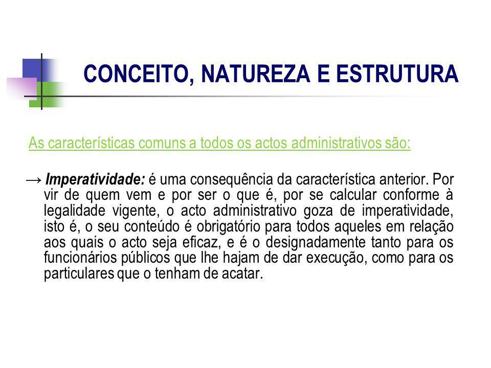 As características comuns a todos os actos administrativos são: Imperatividade: é uma consequência da característica anterior. Por vir de quem vem e p
