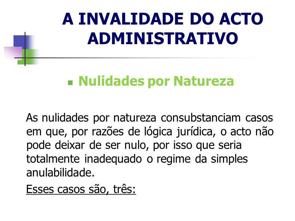 Nulidades por Natureza As nulidades por natureza consubstanciam casos em que, por razões de lógica jurídica, o acto não pode deixar de ser nulo, por i