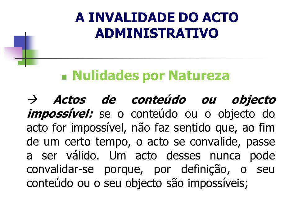 Nulidades por Natureza Actos de conteúdo ou objecto impossível: se o conteúdo ou o objecto do acto for impossível, não faz sentido que, ao fim de um c