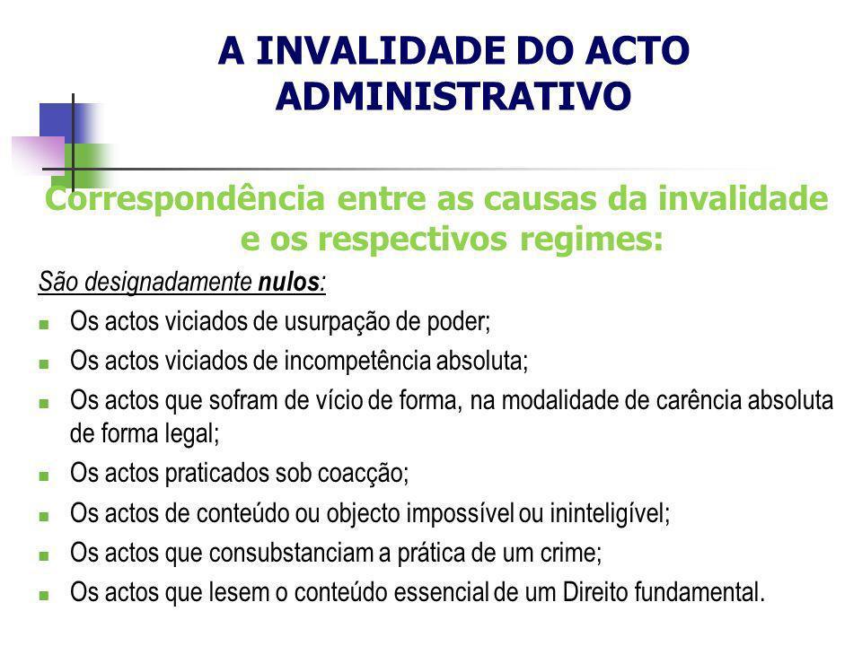 Correspondência entre as causas da invalidade e os respectivos regimes: São designadamente nulos : Os actos viciados de usurpação de poder; Os actos v