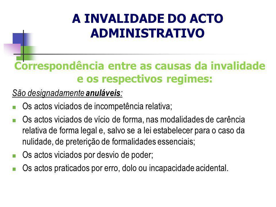 Correspondência entre as causas da invalidade e os respectivos regimes: São designadamente anuláveis : Os actos viciados de incompetência relativa; Os