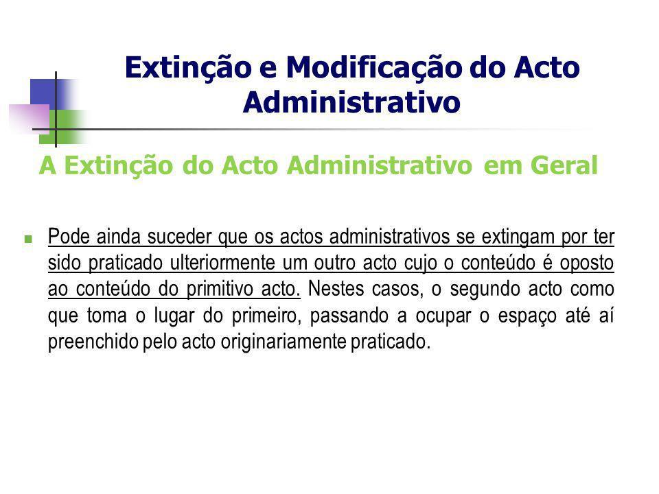 A Extinção do Acto Administrativo em Geral Pode ainda suceder que os actos administrativos se extingam por ter sido praticado ulteriormente um outro a