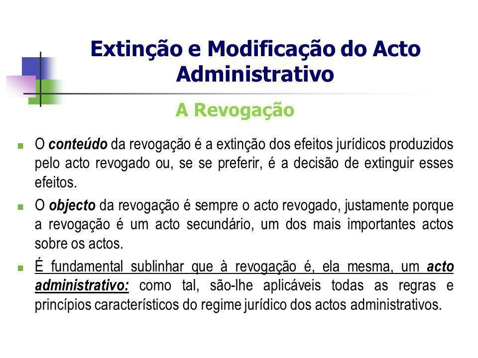 A Revogação O conteúdo da revogação é a extinção dos efeitos jurídicos produzidos pelo acto revogado ou, se se preferir, é a decisão de extinguir esse