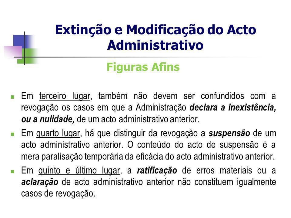 Figuras Afins Em terceiro lugar, também não devem ser confundidos com a revogação os casos em que a Administração declara a inexistência, ou a nulidad