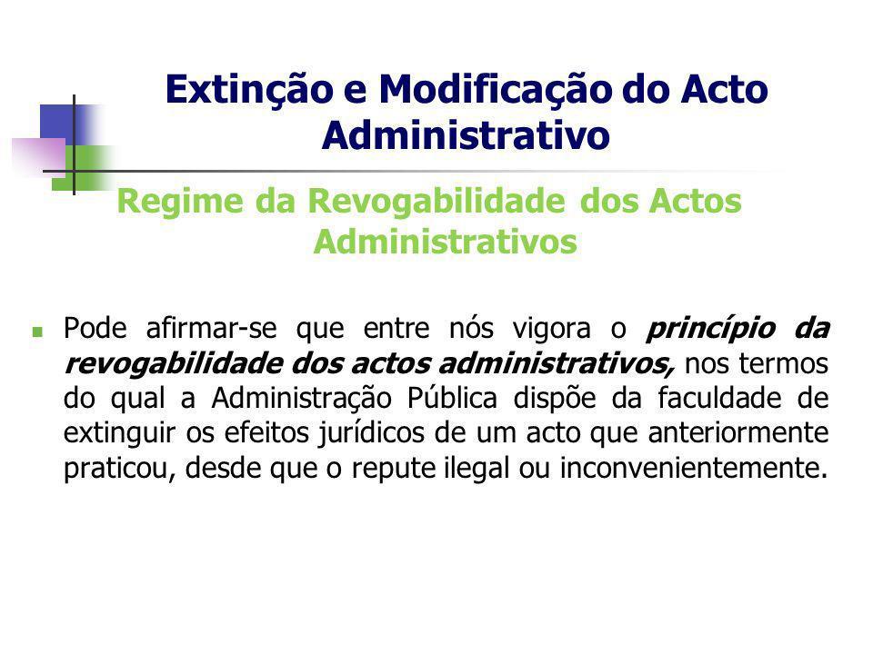 Regime da Revogabilidade dos Actos Administrativos Pode afirmar-se que entre nós vigora o princípio da revogabilidade dos actos administrativos, nos t