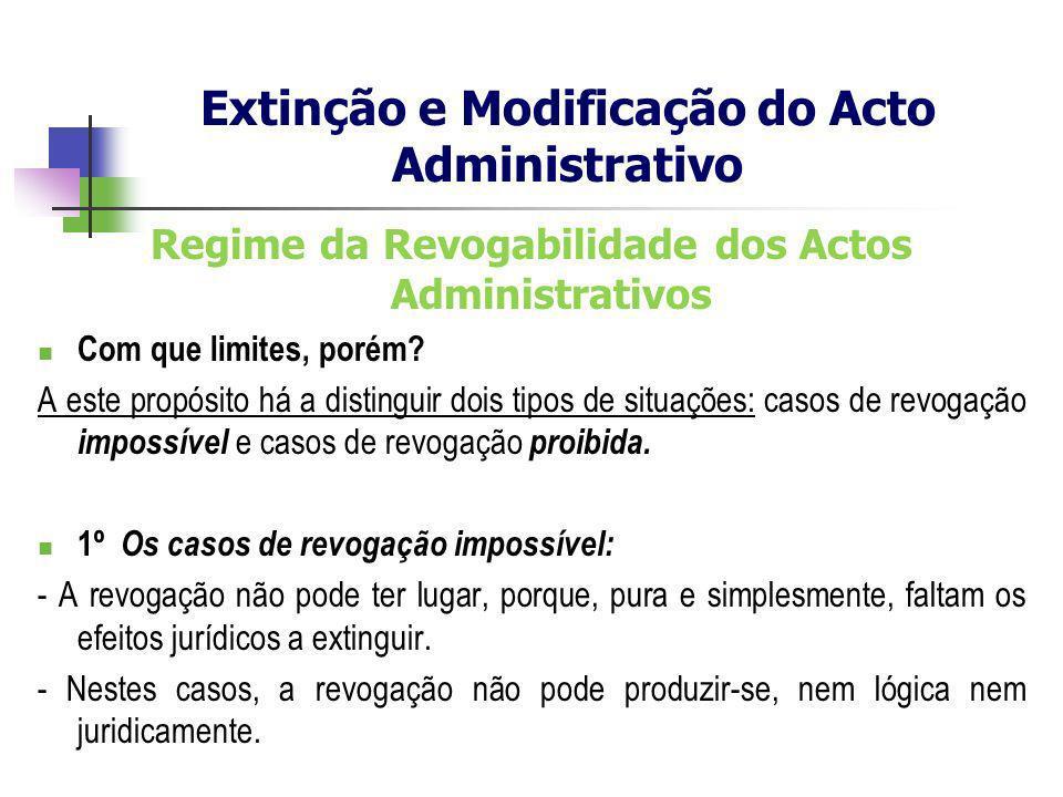 Regime da Revogabilidade dos Actos Administrativos Com que limites, porém? A este propósito há a distinguir dois tipos de situações: casos de revogaçã