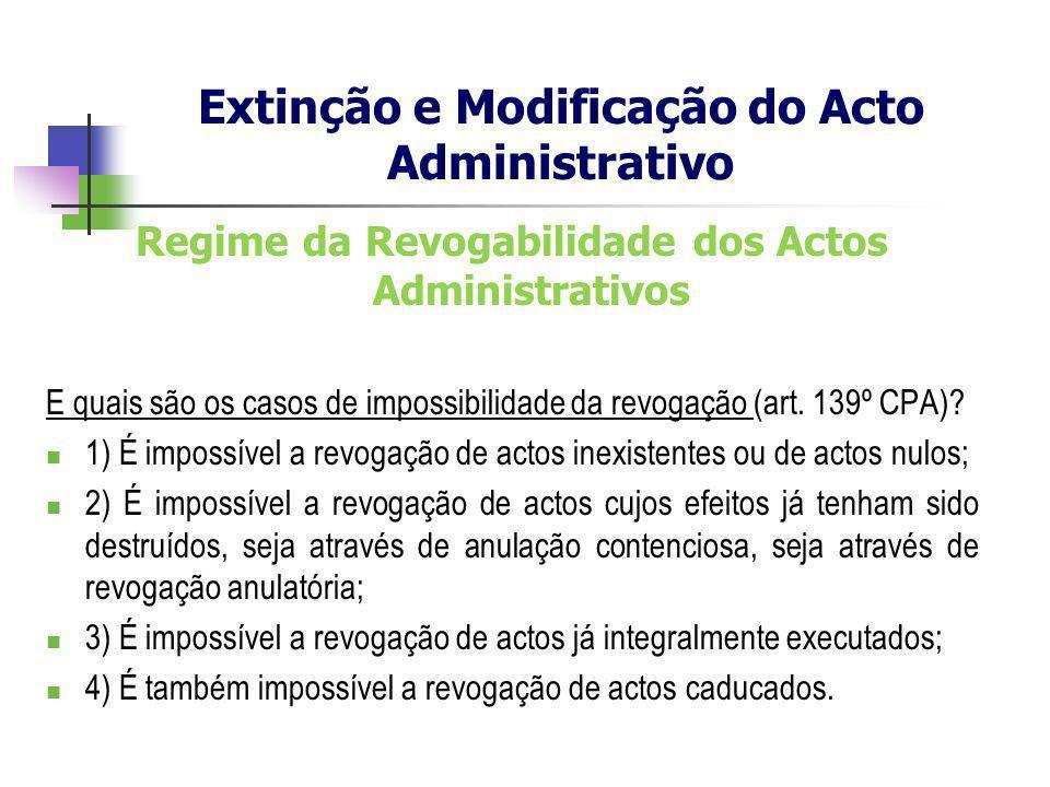 Regime da Revogabilidade dos Actos Administrativos E quais são os casos de impossibilidade da revogação (art. 139º CPA)? 1) É impossível a revogação d