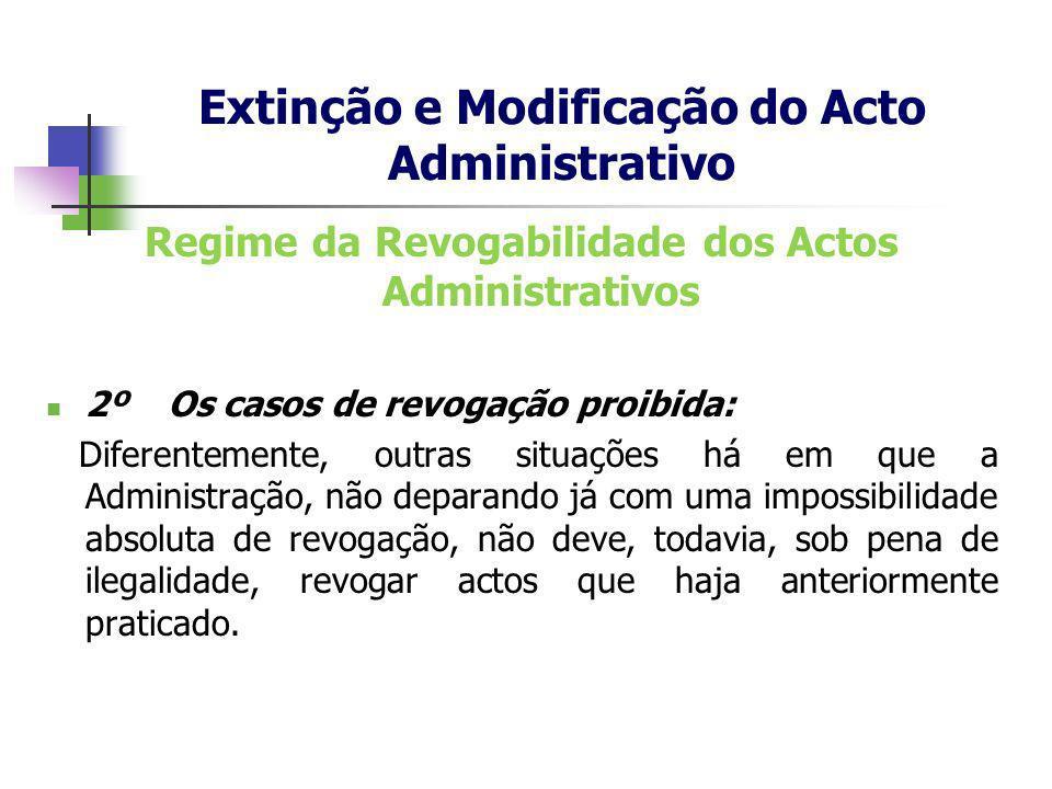 Regime da Revogabilidade dos Actos Administrativos 2º Os casos de revogação proibida: Diferentemente, outras situações há em que a Administração, não