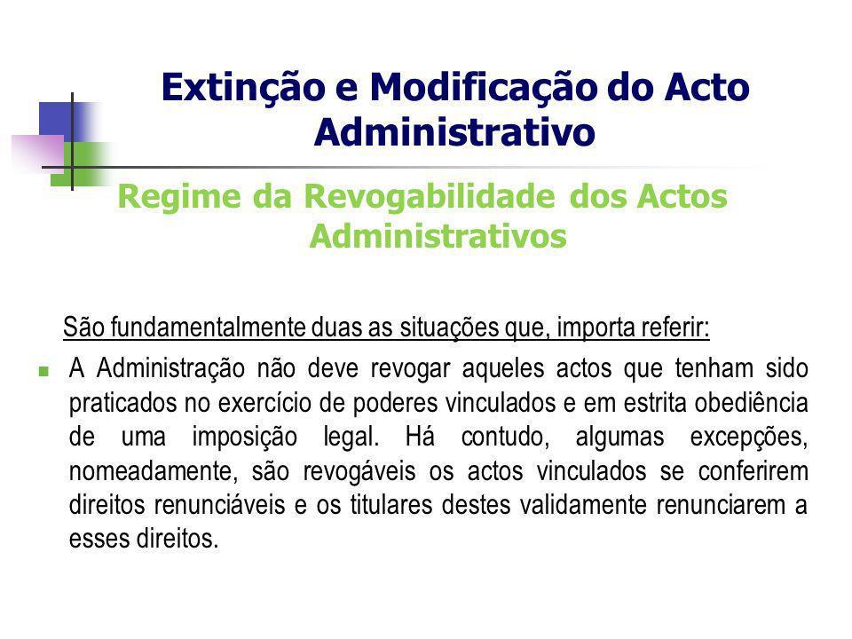 Regime da Revogabilidade dos Actos Administrativos São fundamentalmente duas as situações que, importa referir: A Administração não deve revogar aquel
