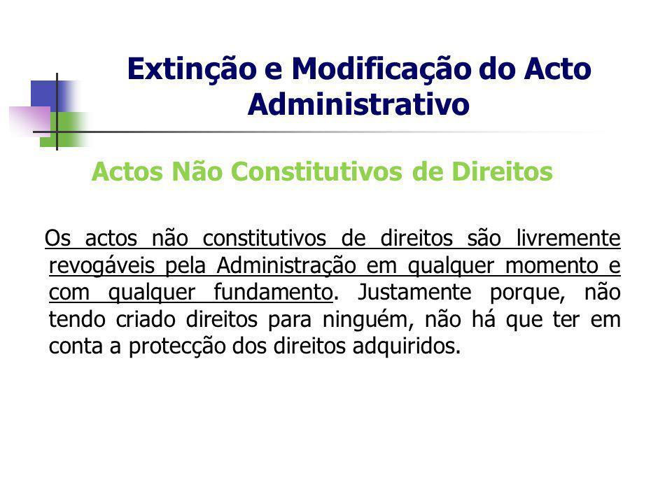 Actos Não Constitutivos de Direitos Os actos não constitutivos de direitos são livremente revogáveis pela Administração em qualquer momento e com qual