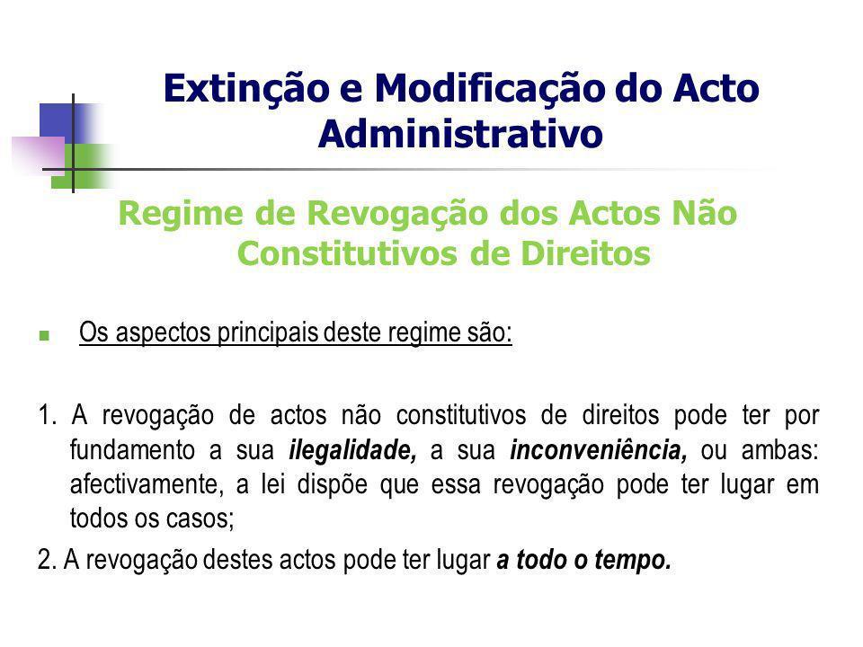 Regime de Revogação dos Actos Não Constitutivos de Direitos Os aspectos principais deste regime são: 1. A revogação de actos não constitutivos de dire