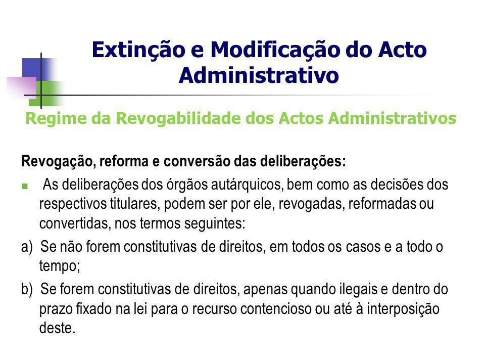 Regime da Revogabilidade dos Actos Administrativos Revogação, reforma e conversão das deliberações: As deliberações dos órgãos autárquicos, bem como a