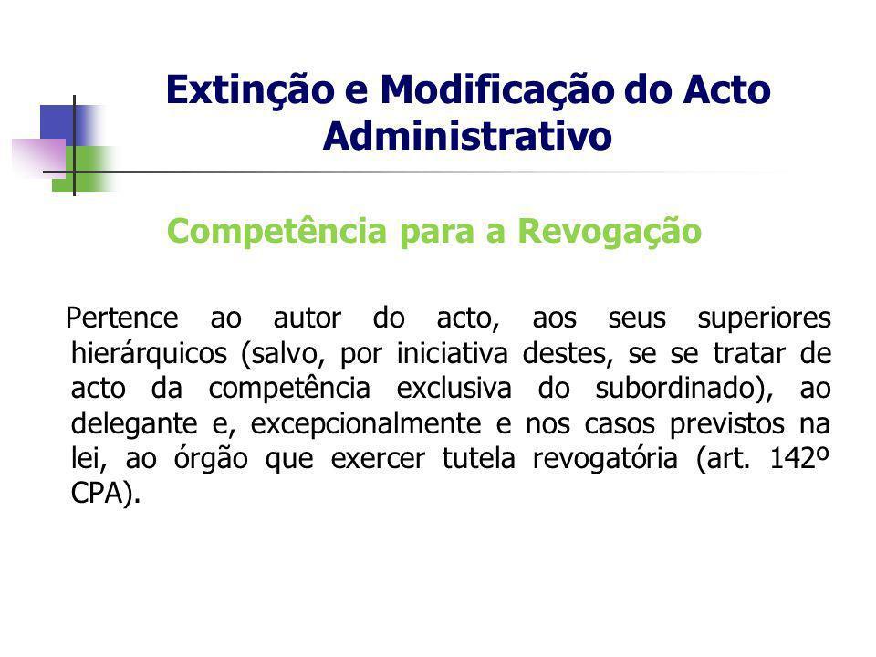 Competência para a Revogação Pertence ao autor do acto, aos seus superiores hierárquicos (salvo, por iniciativa destes, se se tratar de acto da compet