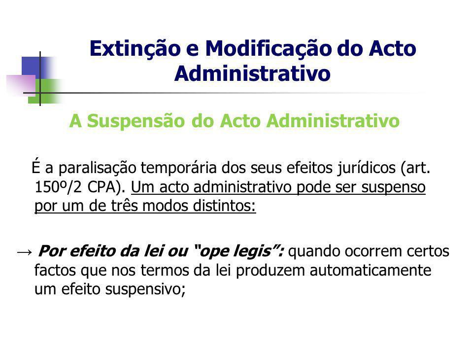 A Suspensão do Acto Administrativo É a paralisação temporária dos seus efeitos jurídicos (art. 150º/2 CPA). Um acto administrativo pode ser suspenso p
