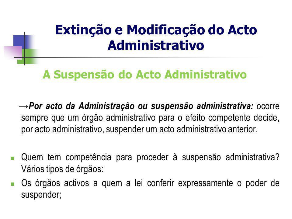 A Suspensão do Acto Administrativo Por acto da Administração ou suspensão administrativa: ocorre sempre que um órgão administrativo para o efeito comp