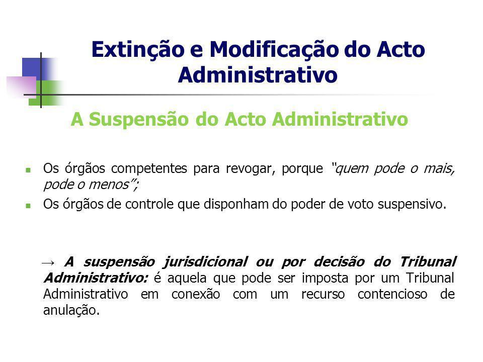 A Suspensão do Acto Administrativo Os órgãos competentes para revogar, porque quem pode o mais, pode o menos; Os órgãos de controle que disponham do p