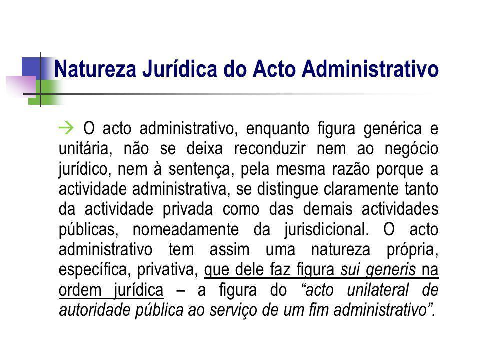 O acto administrativo, enquanto figura genérica e unitária, não se deixa reconduzir nem ao negócio jurídico, nem à sentença, pela mesma razão porque a