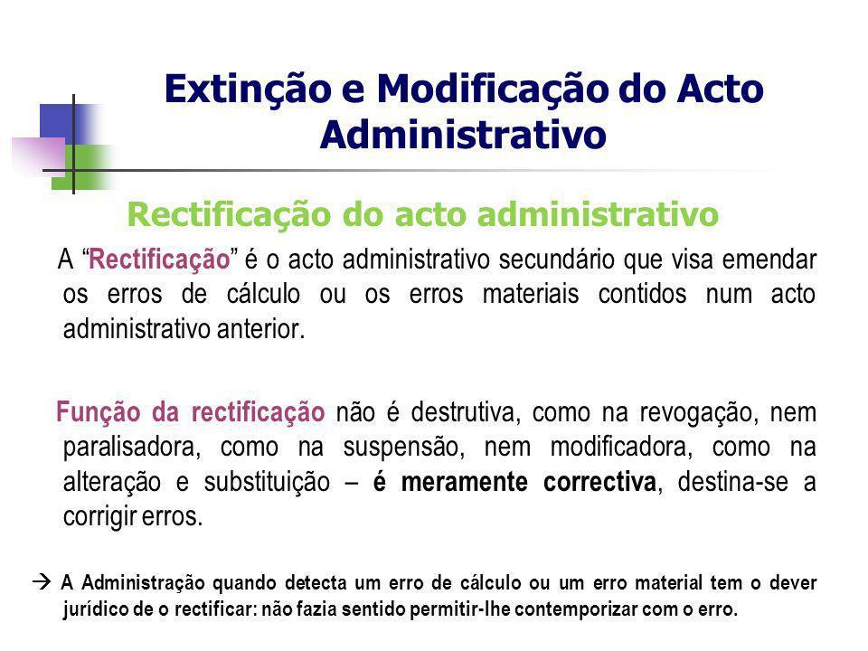 Rectificação do acto administrativo A Rectificação é o acto administrativo secundário que visa emendar os erros de cálculo ou os erros materiais conti