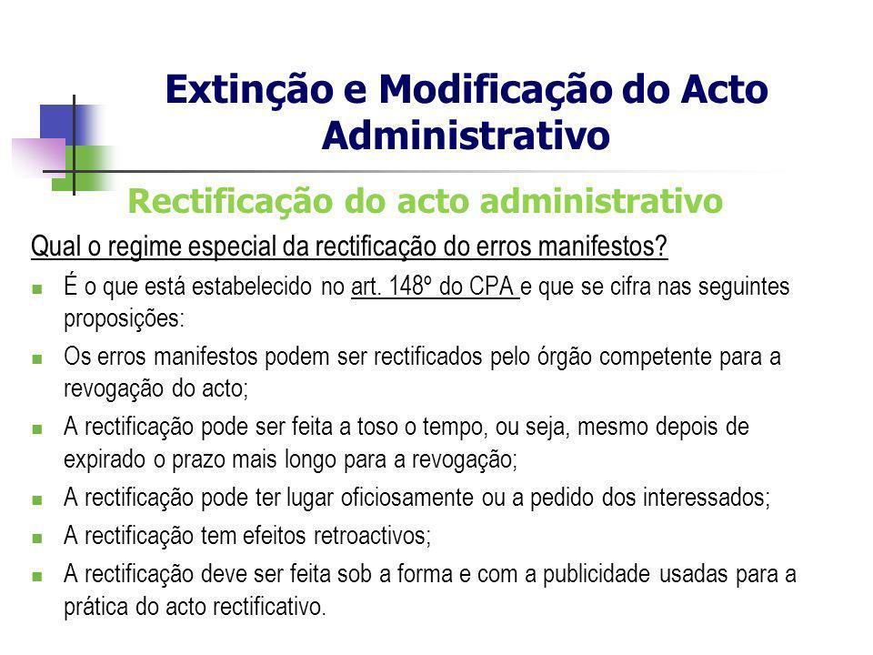 Rectificação do acto administrativo Qual o regime especial da rectificação do erros manifestos? É o que está estabelecido no art. 148º do CPA e que se