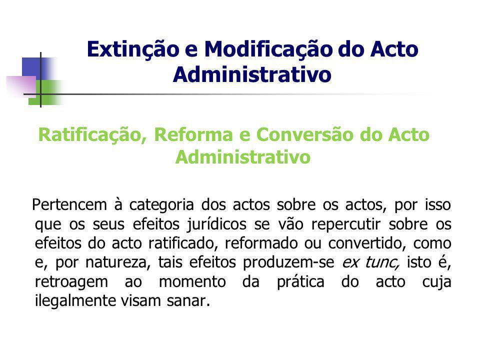 Ratificação, Reforma e Conversão do Acto Administrativo Pertencem à categoria dos actos sobre os actos, por isso que os seus efeitos jurídicos se vão