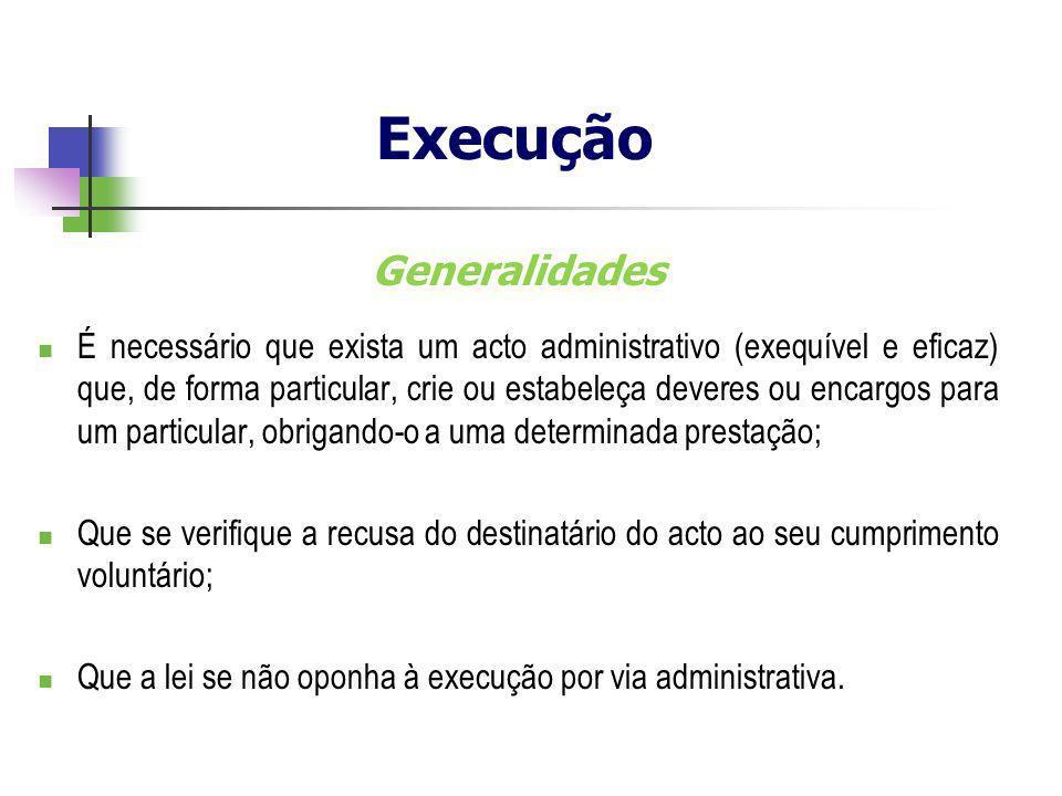 Generalidades É necessário que exista um acto administrativo (exequível e eficaz) que, de forma particular, crie ou estabeleça deveres ou encargos par