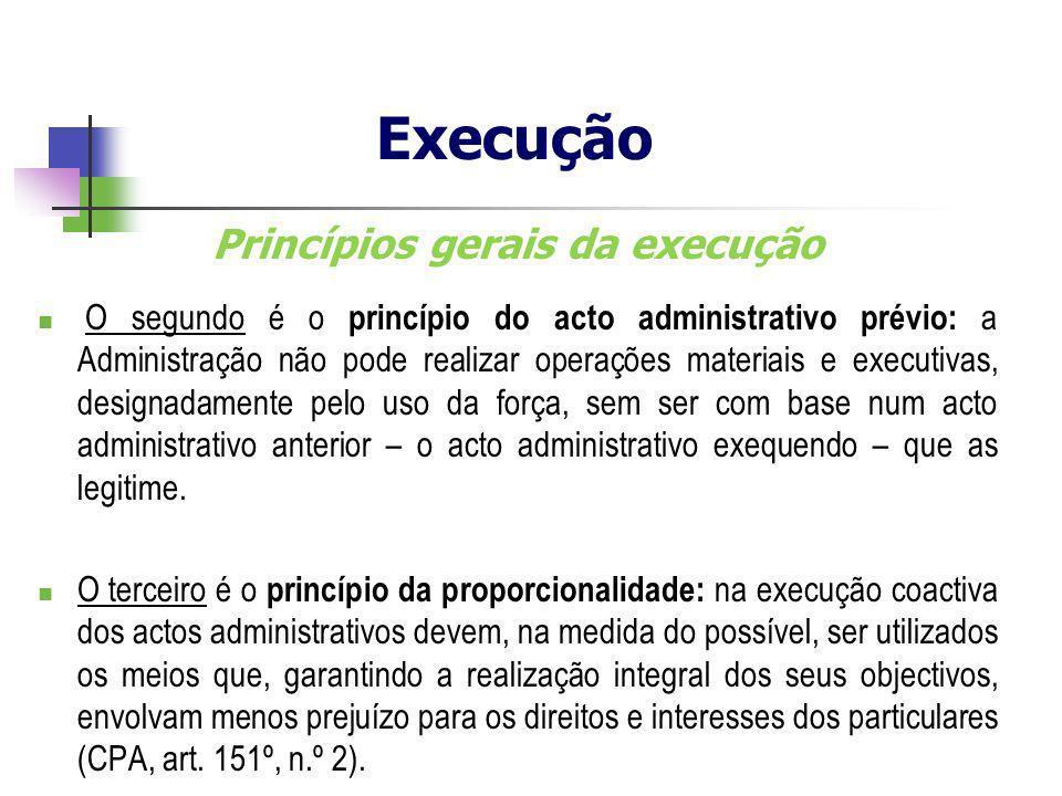 Princípios gerais da execução O segundo é o princípio do acto administrativo prévio: a Administração não pode realizar operações materiais e executiva