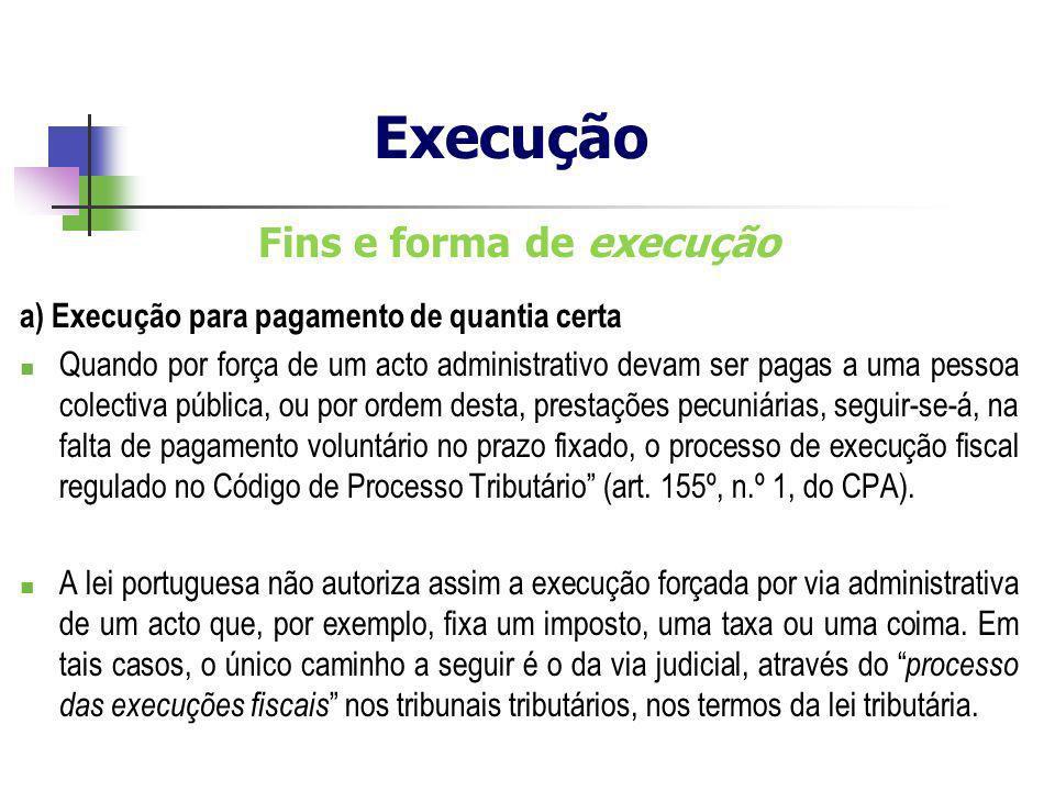 Fins e forma de execução a) Execução para pagamento de quantia certa Quando por força de um acto administrativo devam ser pagas a uma pessoa colectiva