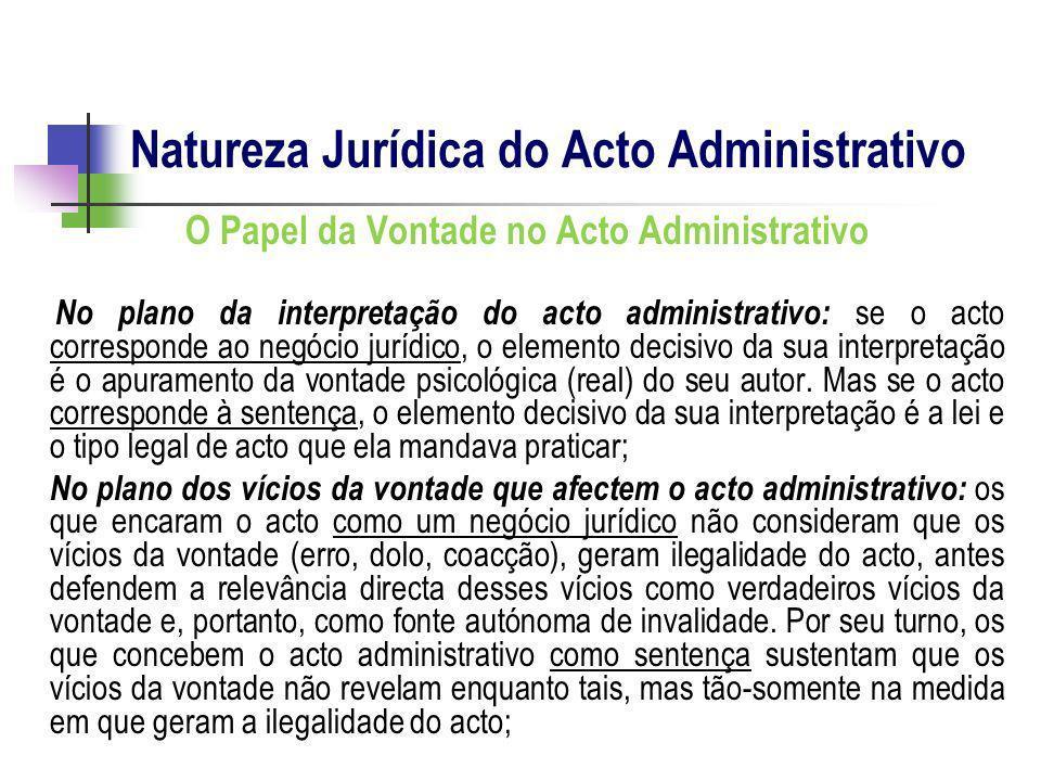 O Papel da Vontade no Acto Administrativo No plano da interpretação do acto administrativo: se o acto corresponde ao negócio jurídico, o elemento deci