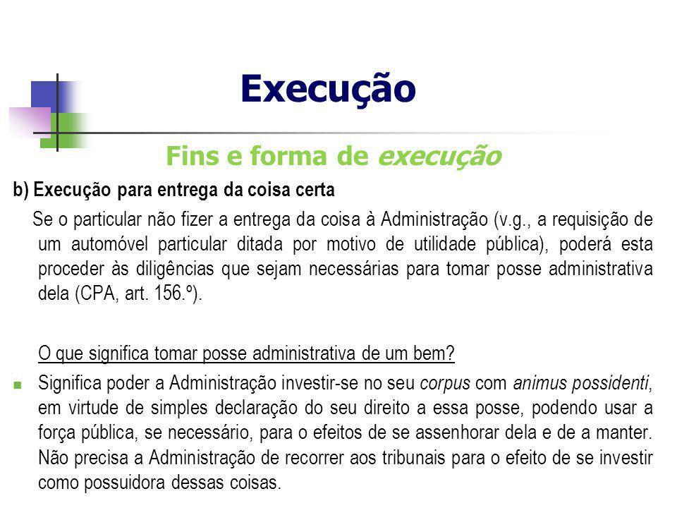 Fins e forma de execução b) Execução para entrega da coisa certa Se o particular não fizer a entrega da coisa à Administração (v.g., a requisição de u
