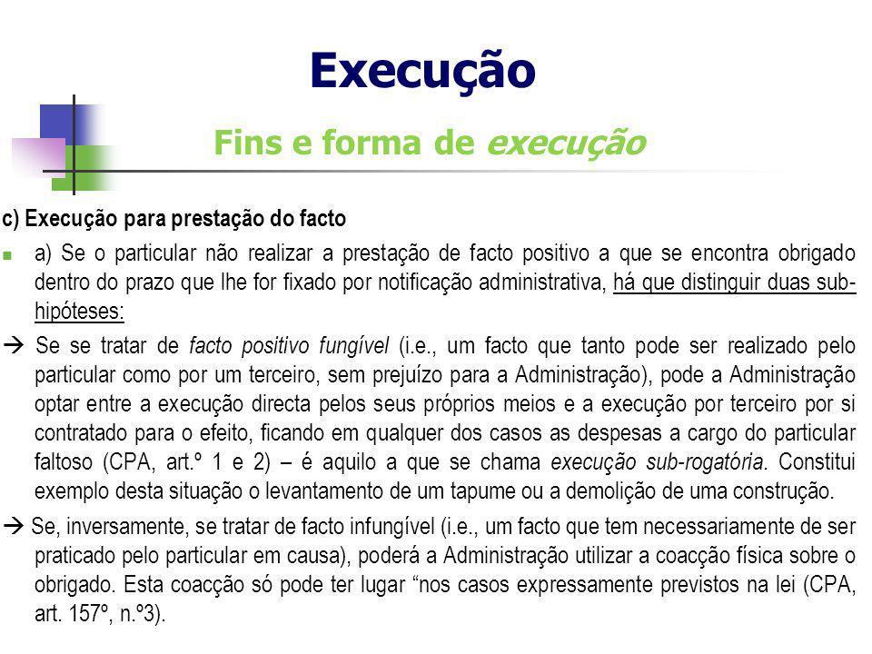 Fins e forma de execução c) Execução para prestação do facto a) Se o particular não realizar a prestação de facto positivo a que se encontra obrigado