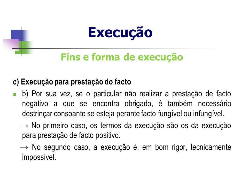 Fins e forma de execução c) Execução para prestação do facto b) Por sua vez, se o particular não realizar a prestação de facto negativo a que se encon