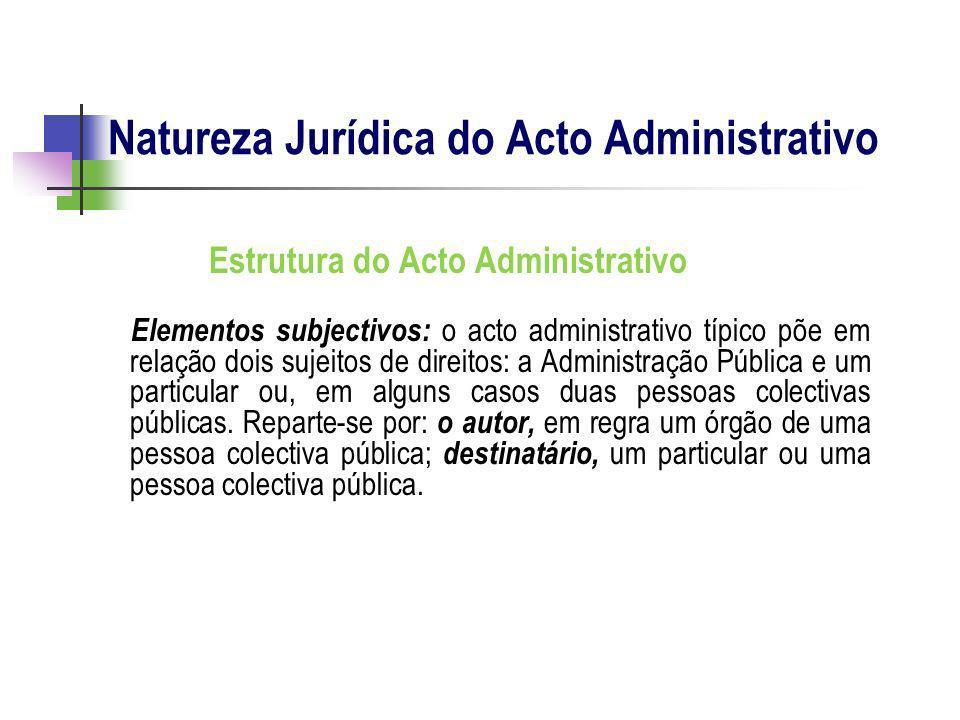 Estrutura do Acto Administrativo Elementos subjectivos: o acto administrativo típico põe em relação dois sujeitos de direitos: a Administração Pública