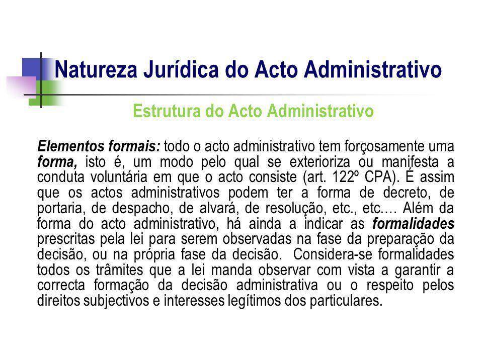 Estrutura do Acto Administrativo Elementos formais: todo o acto administrativo tem forçosamente uma forma, isto é, um modo pelo qual se exterioriza ou