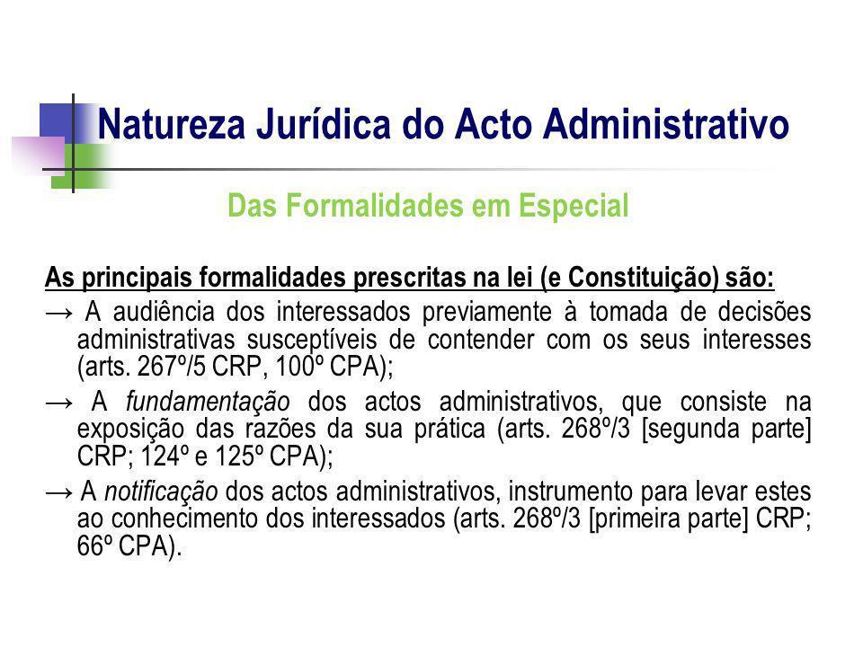 Das Formalidades em Especial As principais formalidades prescritas na lei (e Constituição) são: A audiência dos interessados previamente à tomada de d