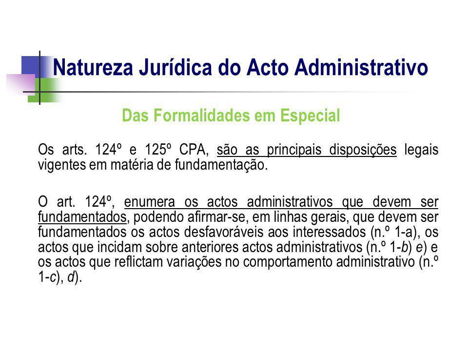 Das Formalidades em Especial Os arts. 124º e 125º CPA, são as principais disposições legais vigentes em matéria de fundamentação. O art. 124º, enumera