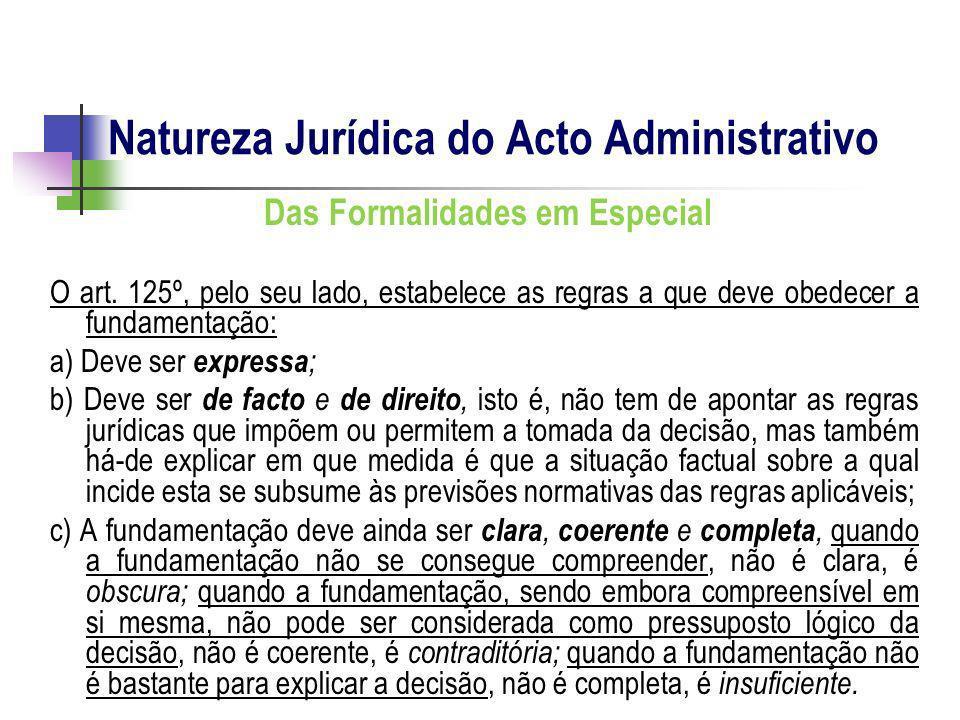 Das Formalidades em Especial O art. 125º, pelo seu lado, estabelece as regras a que deve obedecer a fundamentação: a) Deve ser expressa ; b) Deve ser