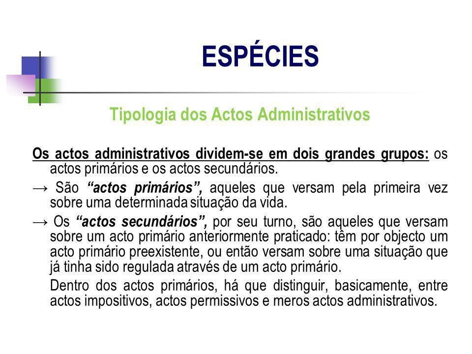Tipologia dos Actos Administrativos Os actos administrativos dividem-se em dois grandes grupos: os actos primários e os actos secundários. São actos p