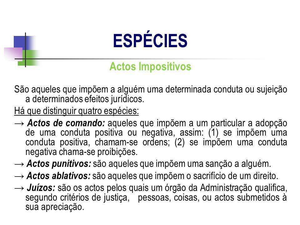 Actos Impositivos São aqueles que impõem a alguém uma determinada conduta ou sujeição a determinados efeitos jurídicos. Há que distinguir quatro espéc