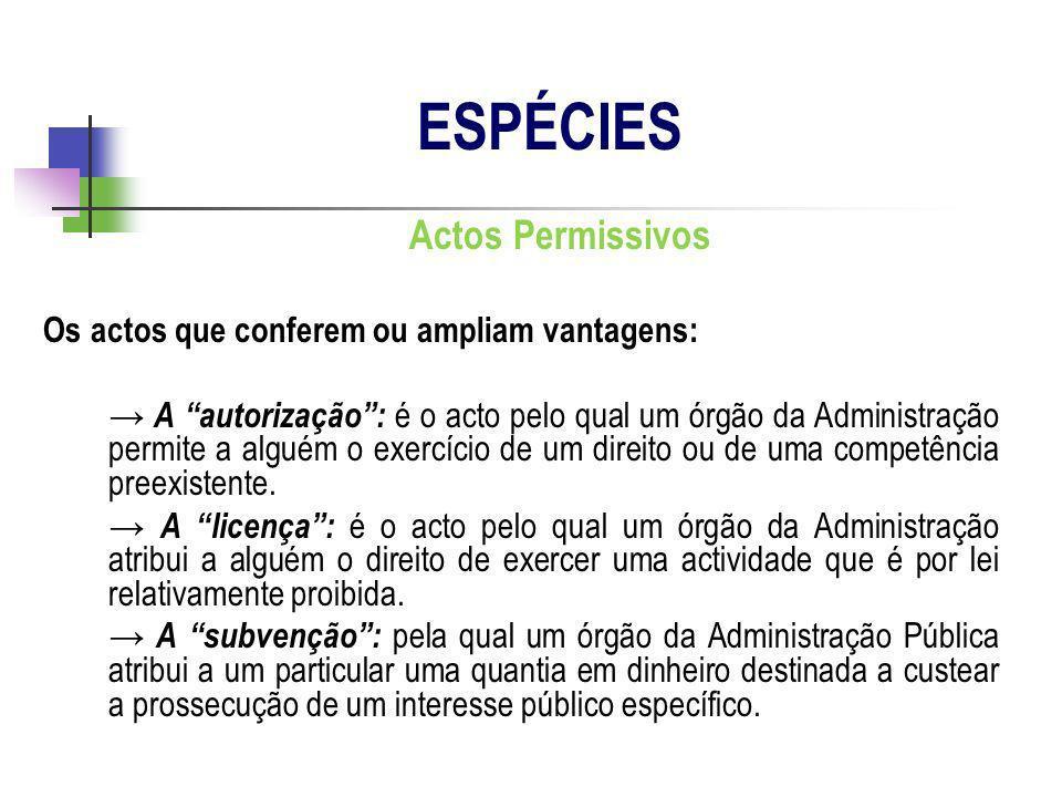Actos Permissivos Os actos que conferem ou ampliam vantagens: A autorização: é o acto pelo qual um órgão da Administração permite a alguém o exercício