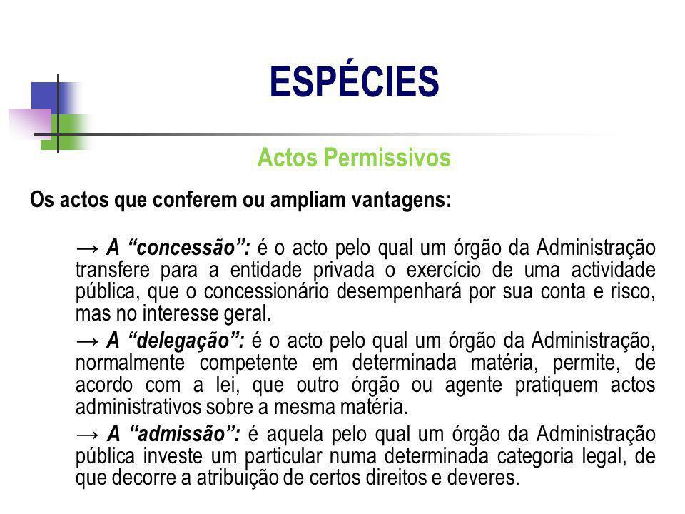 Actos Permissivos Os actos que conferem ou ampliam vantagens: A concessão: é o acto pelo qual um órgão da Administração transfere para a entidade priv