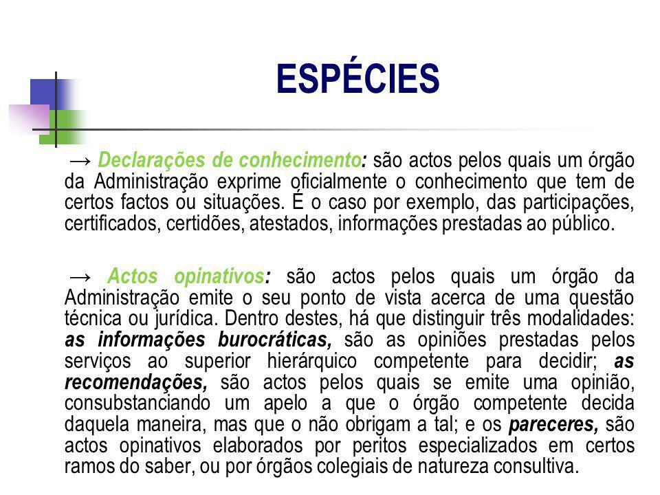 Declarações de conhecimento: são actos pelos quais um órgão da Administração exprime oficialmente o conhecimento que tem de certos factos ou situações