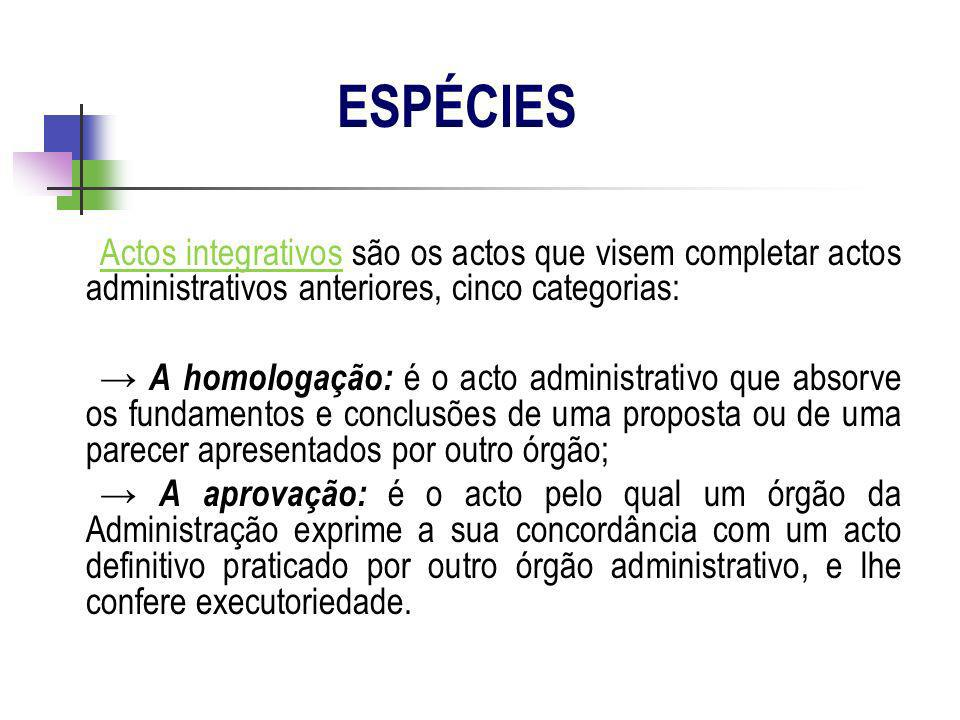 Actos integrativos são os actos que visem completar actos administrativos anteriores, cinco categorias: A homologação: é o acto administrativo que abs